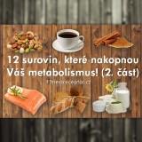12 surovin, které nakopnou Váš metabolismus! (2. část)