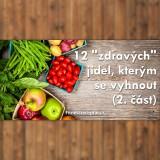 """12 """"zdravých"""" jídel, kterým se vyhnout (2. část)"""